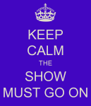 keep-calm-the-show-must-go-on-29